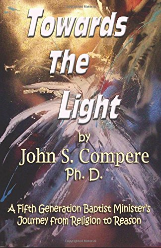 Towards the Light: A Fifth Generation Baptist Minister's Journey from Religion to Reason