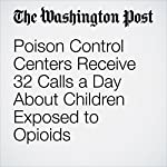 Poison Control Centers Receive 32 Calls a Day About Children Exposed to Opioids | Jia Naqvi