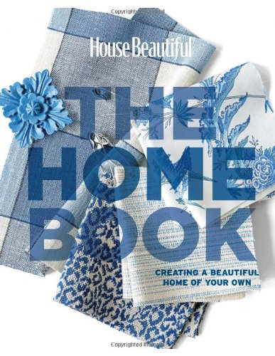 House Beautiful The Home Book: Creating a Beautiful