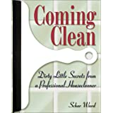 Coming Clean: Dirty Little Secrets from a Professional Housecleaner with Otherby Schar Ward