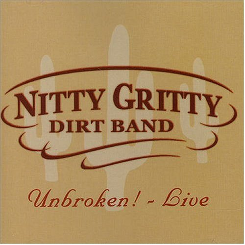NITTY GRITTY DIRT BAND - Unbroken! Live - Zortam Music