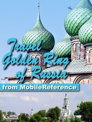 Travel Golden Ring of Russia 2012 - Illustrated Guide, Phrasebook and Maps. Includes Vladimir, Suzdal, Yaroslavl, Kostroma & more (Mobi Travel)