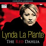 The Red Dahlia (       UNABRIDGED) by Lynda La Plante Narrated by Kim Hicks