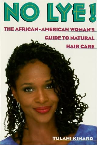 No Lye: The African American Woman's Guide To Natural Hair Care written by Tulani Kinard