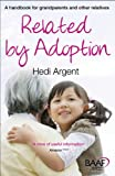 Hedi Argent Related by Adoption: A Handbook for Grandparents and Other Relatives (Baaf)