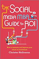 The Social Media MBA Guide to ROI Front Cover