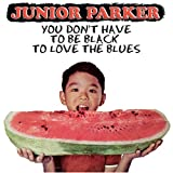 Junior Parker You Don't Have to Be Black to