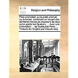 Piety promoted: ou la pieté promuë, ou avancée: contenant un recueil des derniéres heures de plusieurs de ceux...