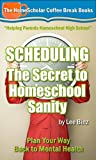 Scheduling - The Secret to Homeschool Sanity: Plan Your Way Back to Mental Health (Coffee Break Books)