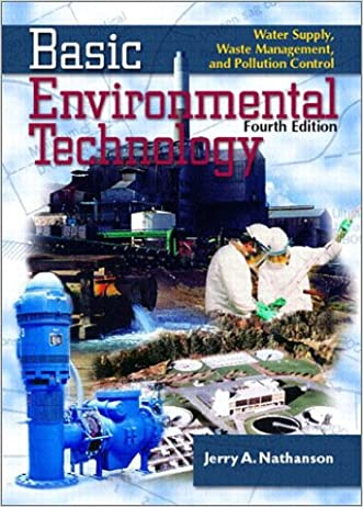 Basic Environmental Technology: Water Supply, Waste Management and Pollution Control (4th Edition) written by Jerry A. Nathanson