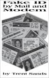 img - for Fake Id by Mail and Modem by Trent Sands (2001-10-04) book / textbook / text book