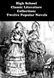 img - for HIGH SCHOOL CLASSIC LITERATURE COLLECTION: TWELVE POPULAR NOVELS: MIDDLEMARCH, FRANKENSTEIN, CRIME AND PUNISHMENT, EMMA, JANE EYRE, and many more... book / textbook / text book