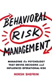 img - for Behavioral Risk Management: Managing the Psychology That Drives Decisions and Influences Operational Risk book / textbook / text book