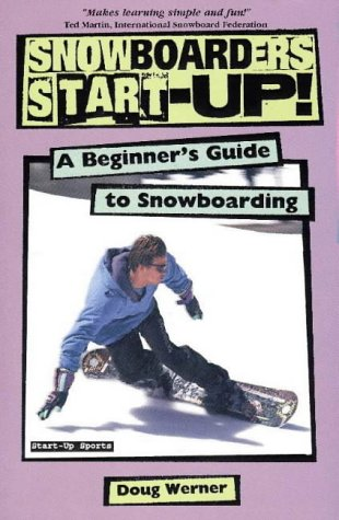 Snowboarder's Start-Up!: A Beginner's Guide to Snowboarding (Start-Up Sports, No 2), Doug Werner