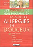 Soigner les allergies en douceur : Rhume des foins, asthme, eczma, fatigue inexplique, troubles digestifs...