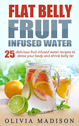 flat-belly-fruit-infused-water-25-delicious-fruit-infused-water-recipes-to-detox-your-body-and-shrin