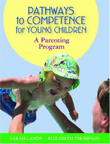 Pathways to Competence for Young Children: A Parenting Program [With CDROM]