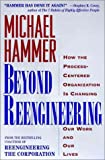 Beyond Reengineering: How the Process-Centered Organization is Changing Our Work and Our Lives (0887308805) by Hammer, Michael