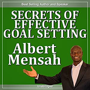 Secrets of Effective Goal-Setting | [Albert Mensah]