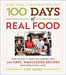 100 Days of Real Food: How We Did It What We Learned and 100 Easy Wholesome Recipes Your Family Will Love