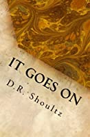It Goes On: A Short Story Collection (Volume 1)