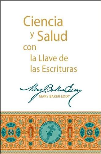Ciencia y Salud con la Llave de las Escrituras (Spanish Edition) written by Mary Baker Eddy