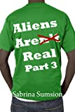 Aliens Are Real: Part 3