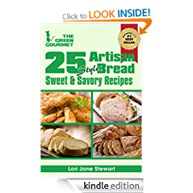 25 Artisan Style Bread Recipes : Bake Beautiful Sweet and Savory Loaves at Home Without A Bread Machine (The Green Gourmet)