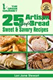 img - for 25 Artisan Style Bread Recipes : Bake Beautiful Sweet and Savory Loaves at Home Without A Bread Machine (The Green Gourmet Book 6) book / textbook / text book