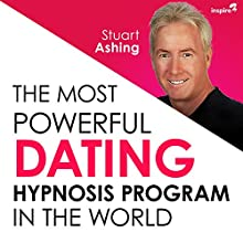The Most Powerful Dating Hypnosis Program in the World Speech by Stuart Ashing Narrated by Stuart Ashing