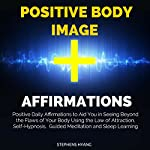 Positive Body Image Affirmations: Positive Daily Affirmations to Aid You in Seeing Beyond the Flaws of Your Body Using the Law of Attraction, Self-Hypnosis, Guided Meditation and Sleep Learning | Stephens Hyang