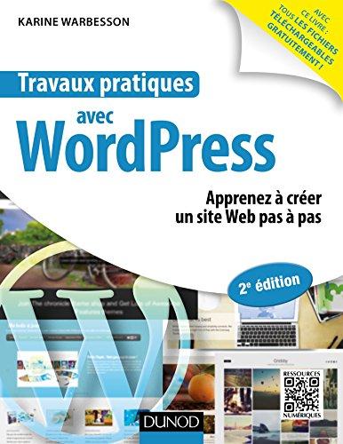 Travaux pratiques avec WordPress - 2e éd. : Apprenez à créer un site Web pas à pas
