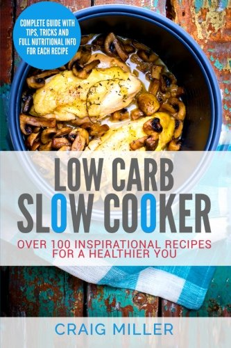 Low Carb: Slow Cooker - Over 100 Inspirational Recipes For A Healthier You (Low Carb Crock Pot Recipe Book compare prices)
