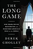 img - for The Long Game: How Obama Defied Washington and Redefined America s Role in the World book / textbook / text book
