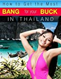 How to Get the Most Bang for Your Buck in Thailand