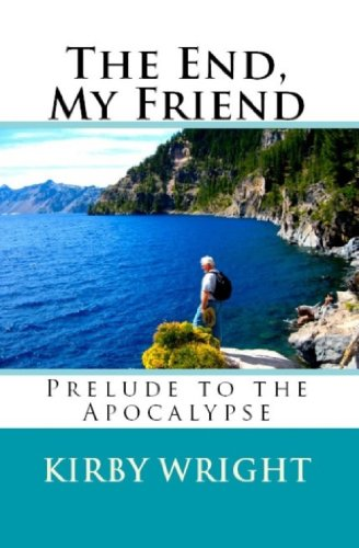 Book: THE END, MY FRIEND - Prelude to the Apocalypse by Kirby Wright