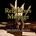 Rebellion's Message: A Jack Blackjack Mystery Audiobook by Michael Jecks Narrated by Peter Noble