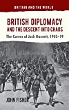 British Diplomacy and the Descent into Chaos: The Career of Jack Garnett, 1902-19 (Britain and the World) (0230348971) by Fisher, John