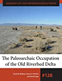 img - for The Paleoarchaic Occupation of the Old River Bed Delta (University of Utah Anthropological Paper) book / textbook / text book