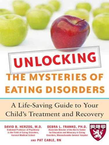 Unlocking The Mysteries Of Eating Disorders: A Life-Saving Guide To Your Child'S Treatment And Recovery (Harvard Medical School Guides)