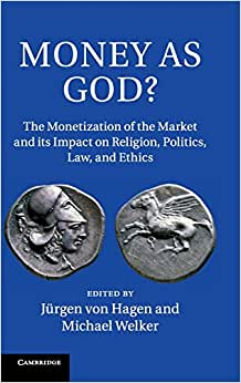 Money as God?: The Monetization of the Market and its Impact on Religion, Politics, Law, and Ethics ebook downloads