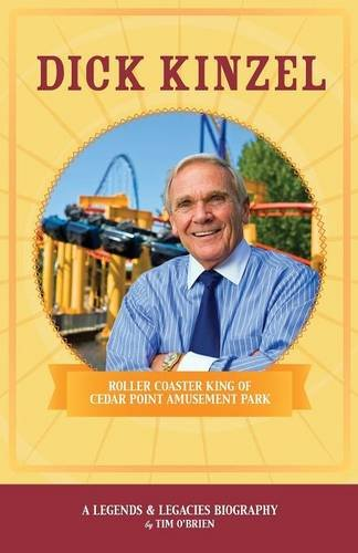 Dick Kinzel: Roller Coaster King of Cedar Point Amusement Park (Legends & Legacies Series)