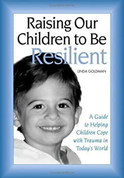 raising our children to be resilient - linda goldman