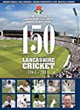 150 Years of Lancashire Cricket: 1864 - 2014