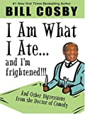 I Am What I Ate...And I'm Frightened!!! And Other Digressions from the Doctor of Comedy (1594130426) by Bill Cosby
