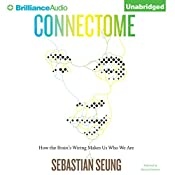 Connectome: How the Brain's Wiring Makes Us Who We Are | [Sebastian Seung]