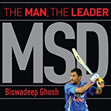 MSD: The Man, the Leader Audiobook by Biswadeep Ghosh Narrated by Shriram Iyer
