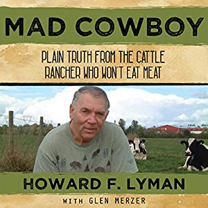 Mad Cowboy: Plain Truth from the Cattle Rancher Who Won't Eat Meat Audiobook