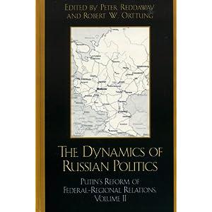The Dynamics of Russian Politics: Putin's Reform of Federal-Regional Relations (Volume 2) Peter Reddaway, Robert W. Orttung, Boris Demidov and PHILIP HANSON