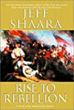 Rise to Rebellion: A Novel of the American Revolution (034542753X) by Jeff Shaara